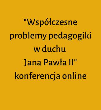 Współczesne problemy pedagogiki w duchu Jana Pawła II