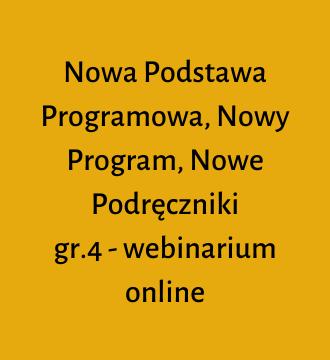 Nowa Podstawa Programowa, Nowy Program, Nowe Podręczniki gr.4 – webinarium online