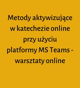 Metody aktywizujące w katechezie online przy użyciu platformy MS Teams